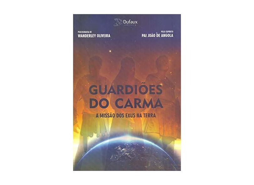 Guardiões do Carma - A Missão Dos Exus na Terra - Oliveira,wanderley - 9788563365927