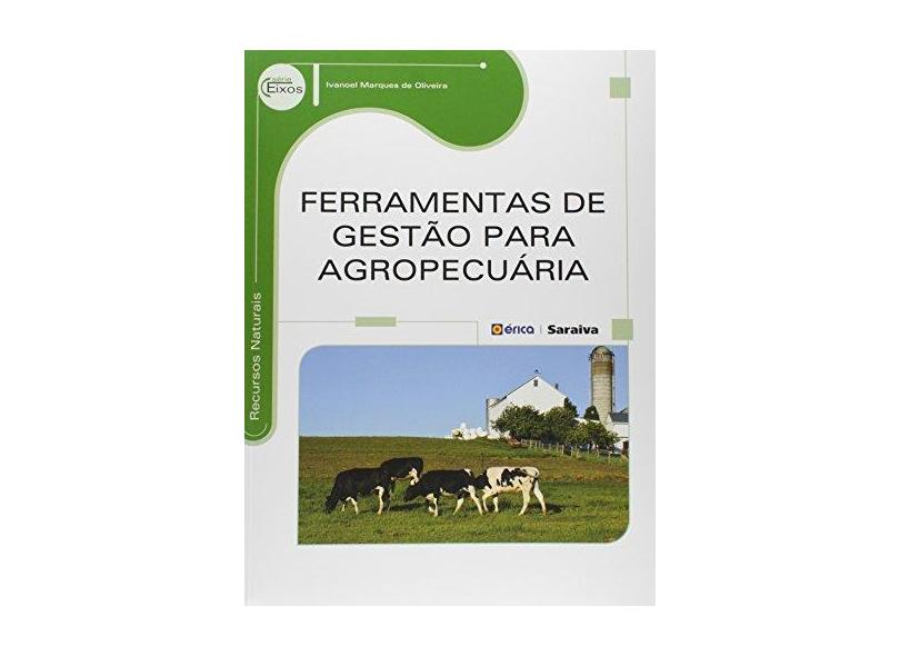 Ferramentas de Gestão Para Agropecuária - Série Eixos - Oliveira, Ivanoel Marques De - 9788536512112