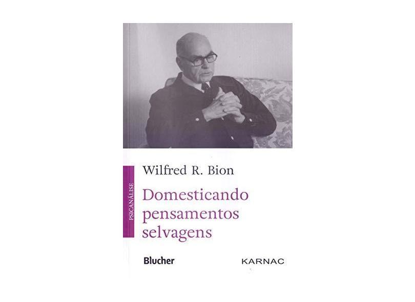Domesticando Pensamentos Selvagens - Bion, Wilfred R.; - 9788521211365