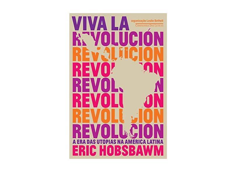 Viva La Revolución - A Era Das Utopias Na América Latina - Hobsbawm, Eric - 9788535929836