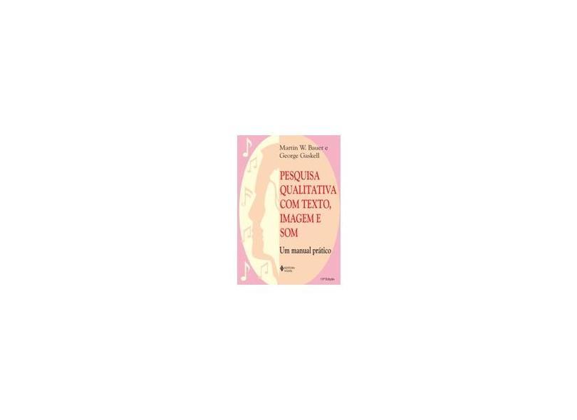 Pesquisa Qualitativa com Texto , Imagem e Som - 5ª Ed. - Gaskell, George; Bauer, Martin W. - 9788532627278
