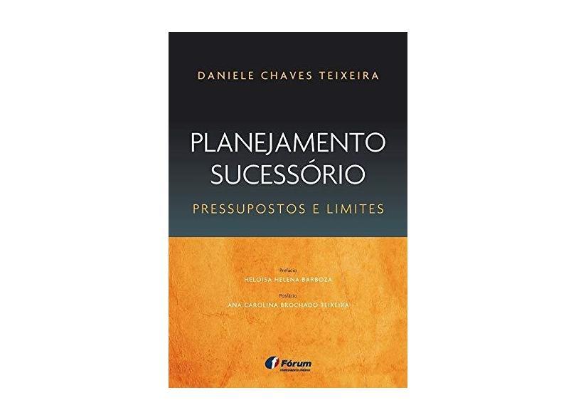 Planejamento Sucessório - Pressupostos E Limites - Daniele Chaves Teixeira - 9788545003991