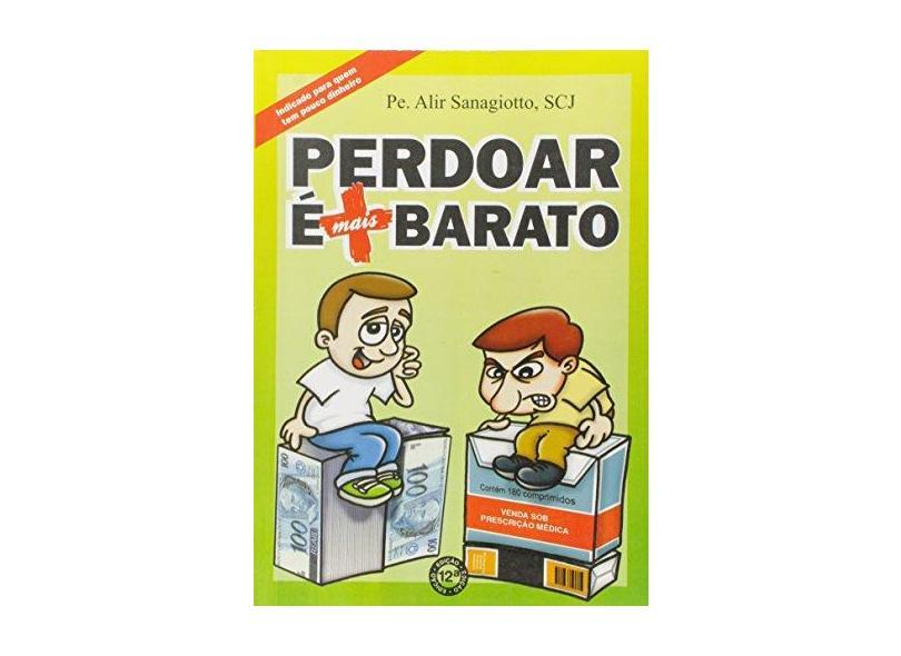 Perdoar É Mais Barato - Sanagiotto, Alir - 9788566189315