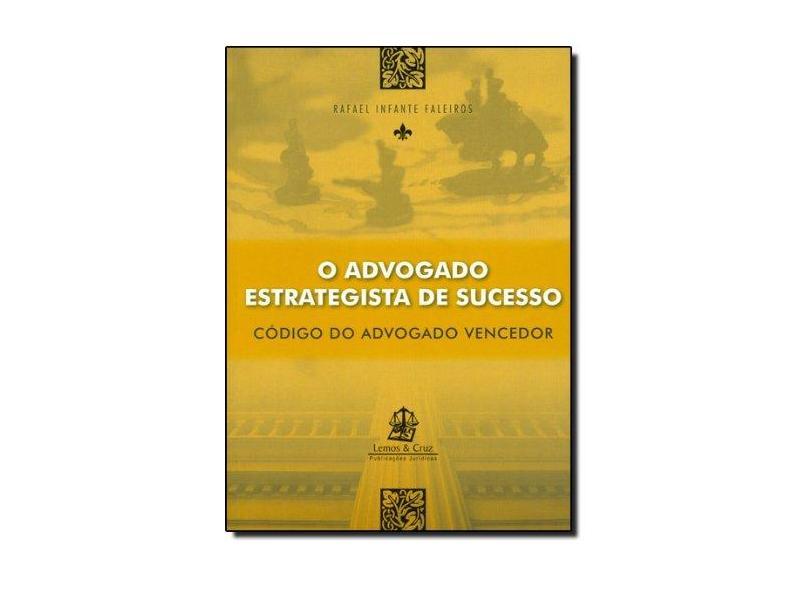 O Advogado Estrategista de Sucesso - Rafael Infante Faleiros - 9788599895269