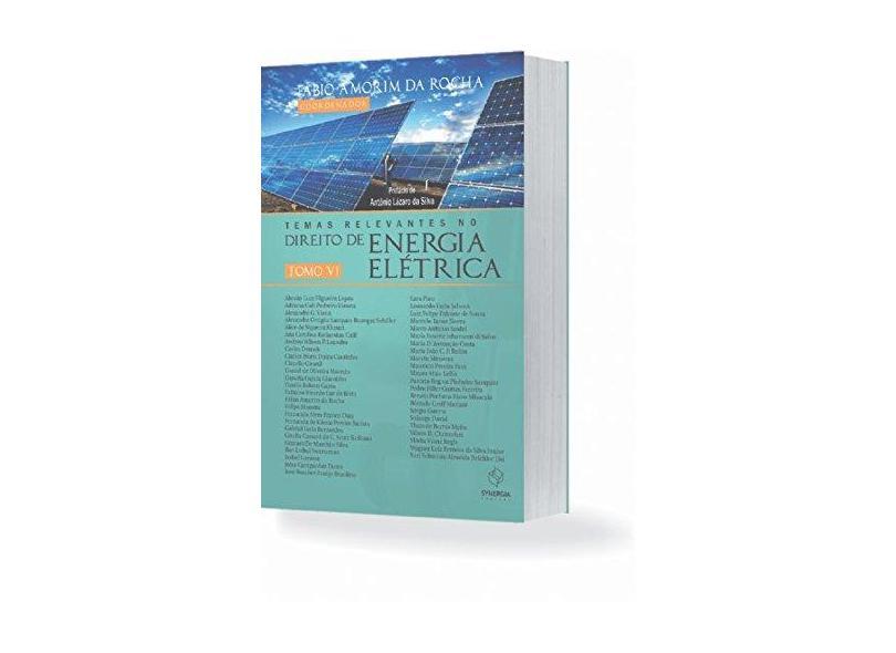 Temas Relevantes no Direito de Energia Elétrica - Tomo VI - Fabio Amorim Da Rocha - 9788568483633