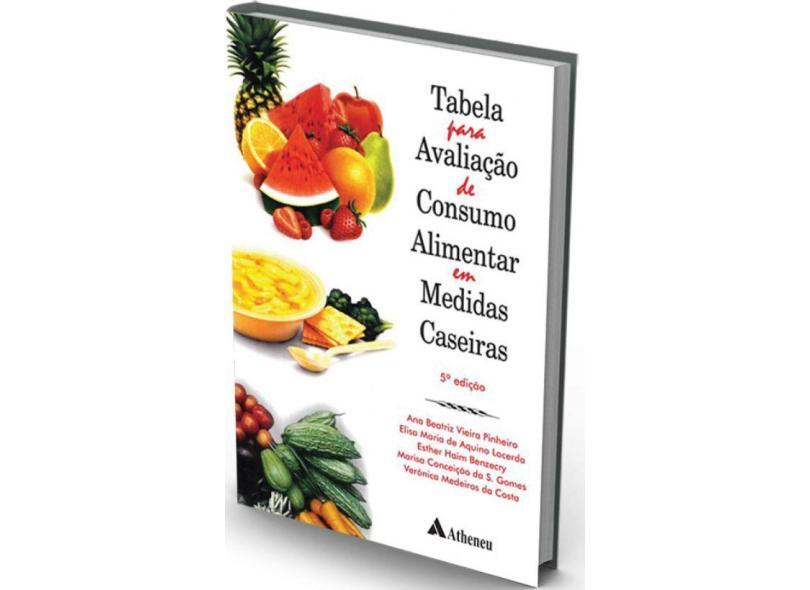 Tabela para Avaliação de Consumo Alimentar em Medidas Caseiras - 5º Edição 2004 - Pinheiro, Ana Beatriz Vieira - 9788573796780
