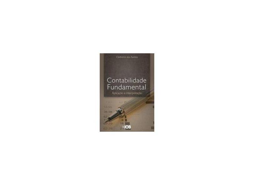 Contabilidade Fundamental. Aplicação e Interpretação - Cleônimo Dos Santos - 9788537915783
