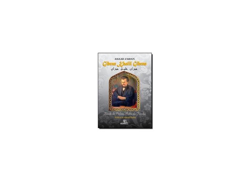 Gibran Khalil Gibran - Filósofo dos Profetas , Profeta dos Filósofos - Zaidan, Assaad - 9788575312971