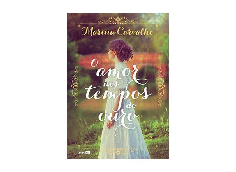 O Amor Nos Tempos do Ouro - Carvalho, Marina - 9788525062055