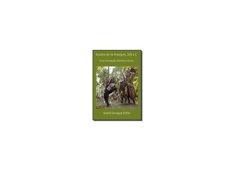 Batalha do Rio Hidaspes, 326 a.C. - André Geraque Kiffer - 9788565853026
