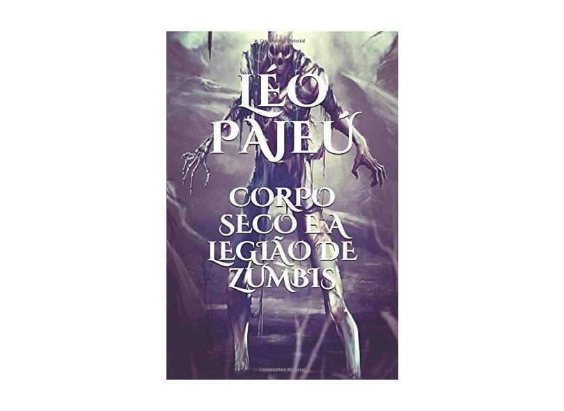 Corpo Seco e a Legião de Zumbis - Léo Pajeú - 9781977079541