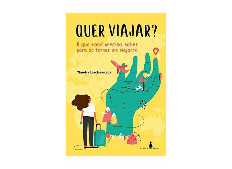 Quer Viajar?: o que Você Precisa Saber Para se Tornar um Viajante - Claudia Liechavicius - 9788589617789