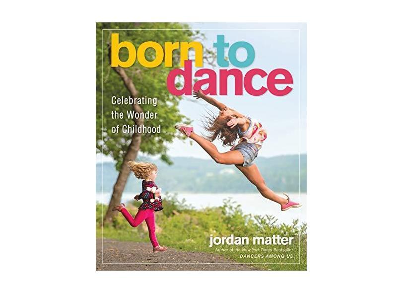 Born To Dance - Celebrating The Wonder Of Childhood - Matter,jordan - 9781523505494