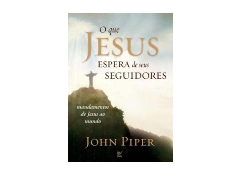 O que Jesus Espera de seus Seguidores - Piper, John - 9788538300731
