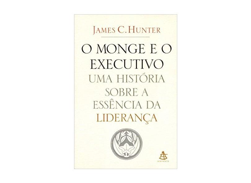 O Monge e o Executivo - Uma História Sobre a Essência da Liderança - Hunter, James C. - 9788575421024