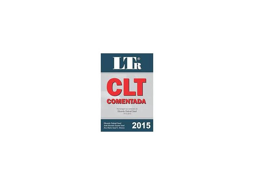 CLT Comentada - 48ª Ed. 2015 - Saad, Eduardo Gabriel; Saad, José Eduardo Duarte; Branco, Ana Maria Saad Castello Branco - 9788536182896