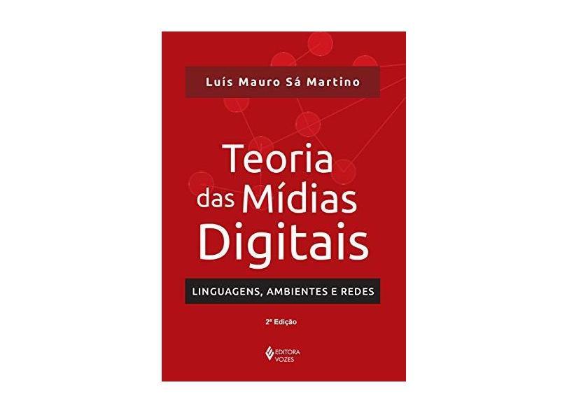 Teoria das Mídias Digitais: Linguagens, Ambientes e Redes - Luis Mauro Sa Martino - 9788532647405