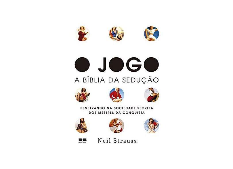 O Jogo - A Bíblia da Sedução - Strauss, Neil - 9788576842385