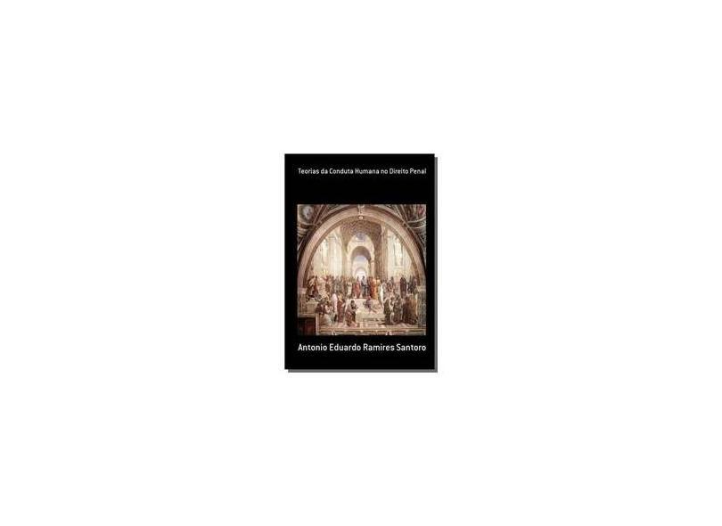 Teorias da Conduta Humana no Direito Penal - Antonio Eduardo Ramires Santoro - 9788591259700