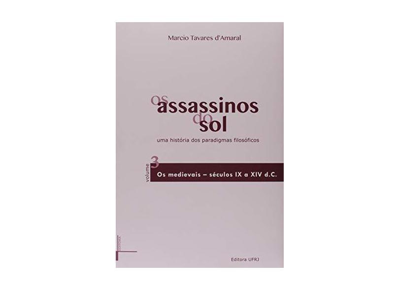 Os Assassinos do Sol. Uma História dos Paradigmas Filosóficos - Volume 3 - Marcio Tavares D Amaral - 9788571084209