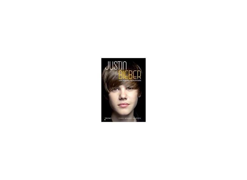 Justin Bieber - Uma Biografia Não Autorizada - Newkey- Urden, Chas - 9788579271076