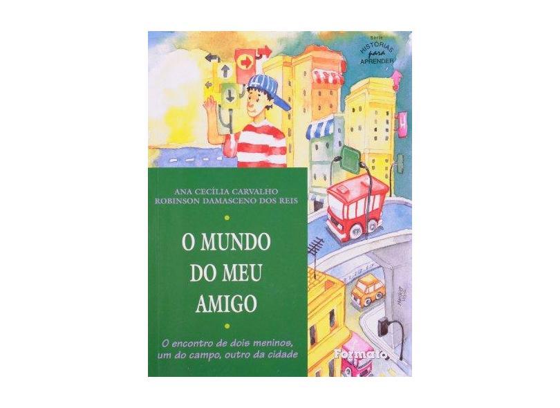 O Mundo do Meu Amigo - Nova Ortografia - Série Histórias Para Aprender - Reis, Robinson Damasceno Dos; Carvalho, Ana Cecília - 9788572081313