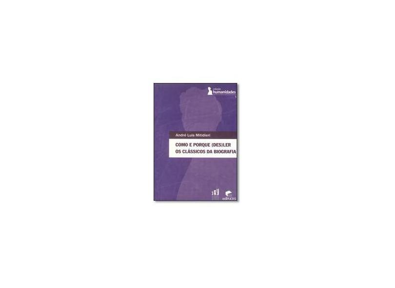 Como e Porque (Des) Ler os Clássicos da Biografia - Volume 5. Coleção Humanidades - André Luis Mitidieri - 9788574308845