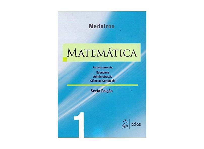 Matemática - Vol. 1 - Economia, Administração e Ciências Contábeis - 6ª Ed. 2010 - Silva, Sebastiao Medeiros; Silva, Ermes Medeiros; Silva, Elio Medeiros Da - 9788522458349