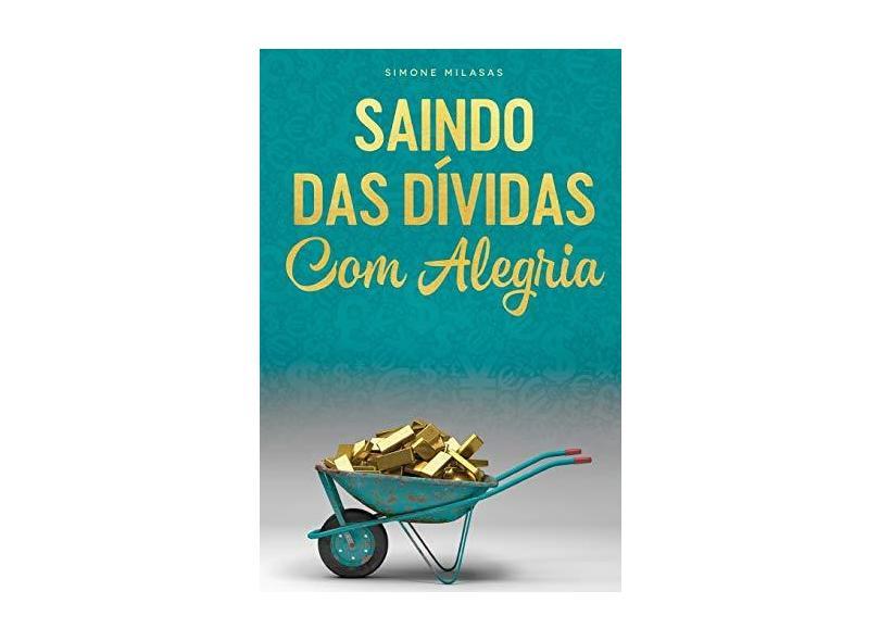 SAINDO DAS DÍVIDAS COM ALEGRIA - GOODJ Portuguese - Simone Milasas - 9781634931434