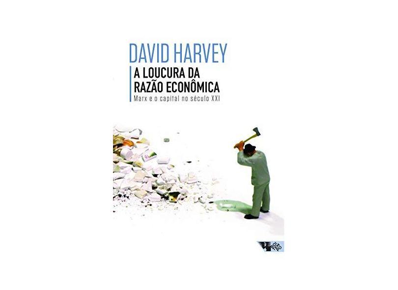 A Loucura da Razão Econômica - Harvey, David - 9788575596432