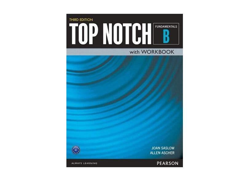 Top Notch - Fundamentals Student's Book + Workbook - Split B - 3Rd Edition - Allen Ascher; Joan Saslow - 9780133810554