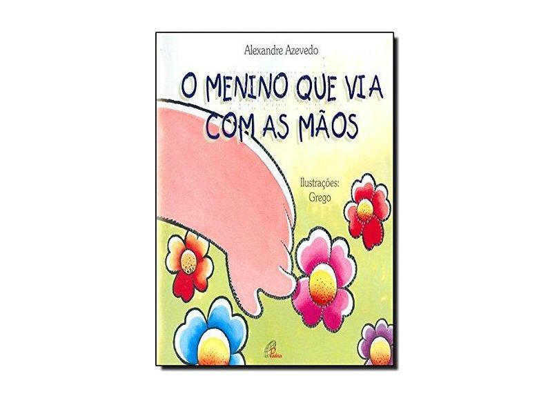 O Menino que Via com as Mãos - Alexandre Azevedo - 9788535630206