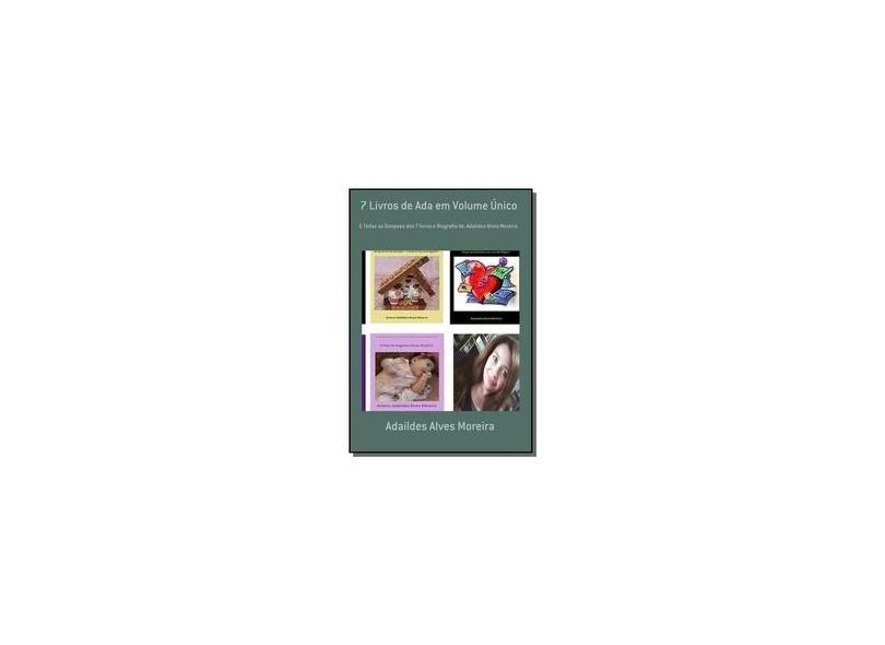 7 Livros de Ada - Volume Único - Adaildes Alves Moreira - 9781520924809