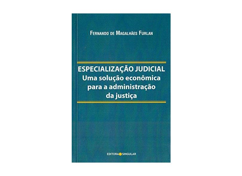 Especialização Judicial. Uma Solução E. P. A. Just - Fernando De Magalhaes Furlan - 9788586626951