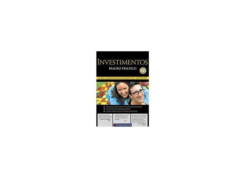 Investimentos - Como Administrar Melhor seu Dinheiro - Halfeld, Mauro - 9788576761594