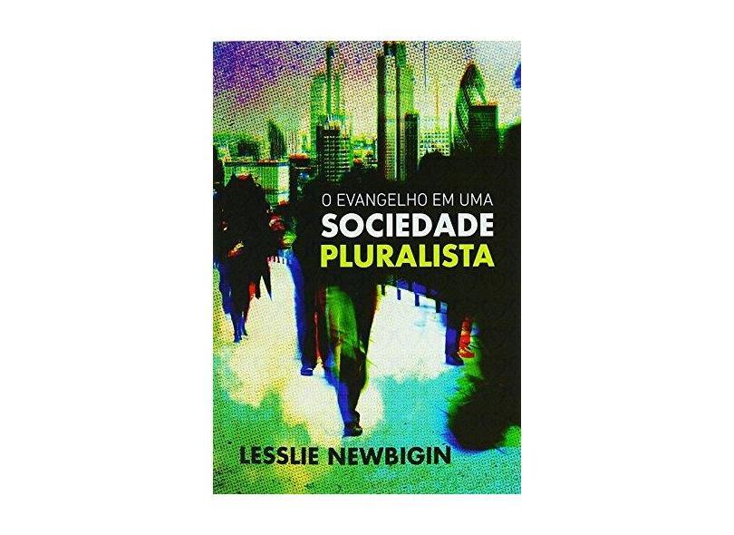 O Evangelho em Uma Sociedade Pluralista - Lesslie Newbigin - 9788577791439