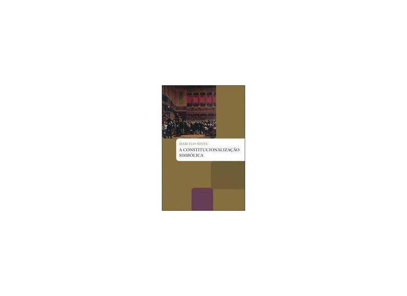 A Constitucionalização Simbólica - 3ª Ed. - Neves, Marcelo - 9788578273569