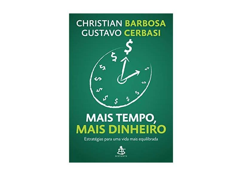 Mais Tempo, Mais Dinheiro - Estratégias Para Uma Vida Mais Equilibrada - Barbosa, Christian; Cerbasi, Gustavo - 9788543101521