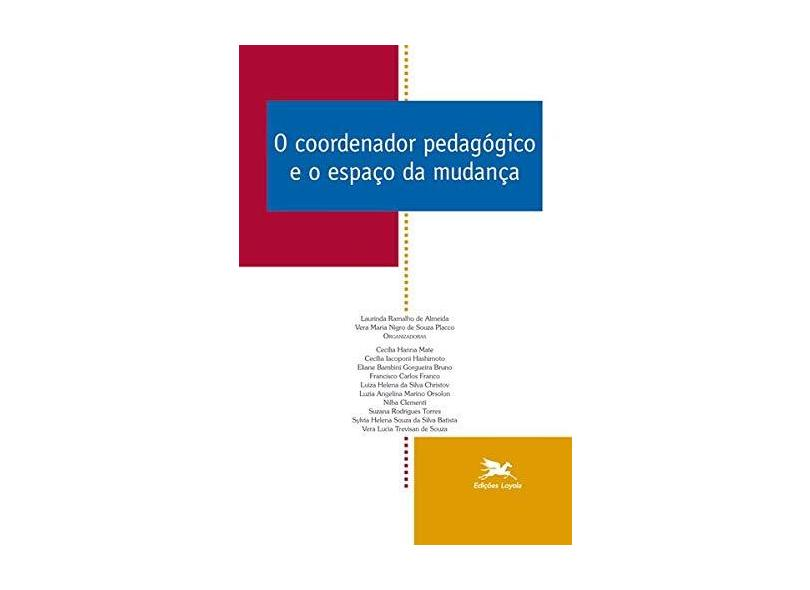 O Coordenador Pedagógico e o Espaço da Mudança - Almeida, Laurinda Ramalho; Placco, Vera Maria N. De Souza - 9788515023653