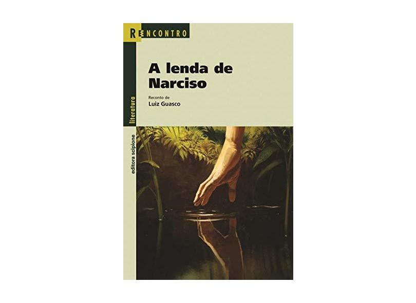 A Lenda de Narciso - Conforme o Acordo Ortográfico - Col. Reencontro Literatura - Guasco, Luiz - 9788526271814