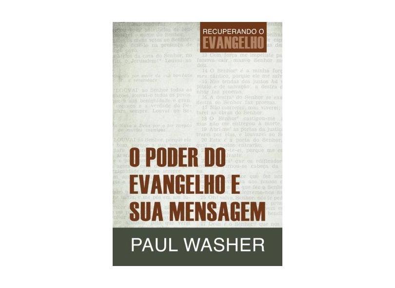 O Poder do Evangelho e Sua Mensagem - Washer, Paul - 9788581321622