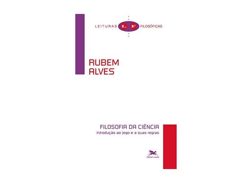 Filosofia da Ciencia - Introducao ao Jogo e a Suas Regras - Alves, Rubem - 9788515019694