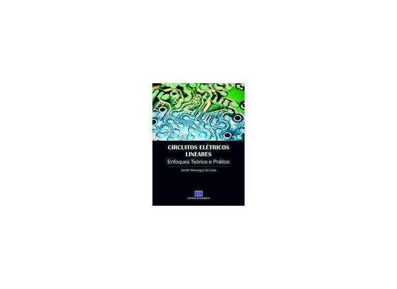 Circuitos Elétricos Lineares - Enfoques Teórico e Prático - Costa, Vander Menengoy Da - 9788571933019