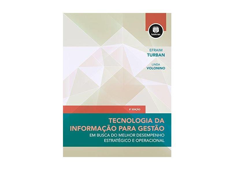 Tecnologia da Informação Para Gestão - 8ª Ed. 2013 - Turban, Efraim; Turban, Efraim; Volonino, Linda; Volonino, Linda - 9788582600146