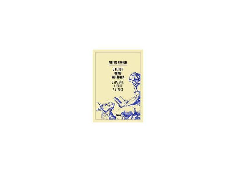 O Leitor Como Metáfora. O Viajante, a Torre e a Traça - Alberto Manguel - 9788594930569