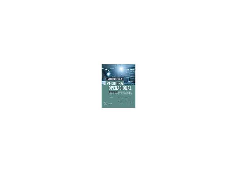 Pesquisa Operacional 170 Aplicações em Estratégia, Finanças, Logística, Produção, Marketing e Vendas - Emerson C. Colin - 9788597014358