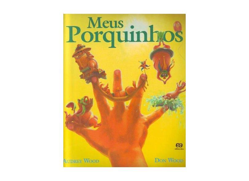 Meus Porquinhos - Col Abracadabra - Wood, Audrey - 9788508040469