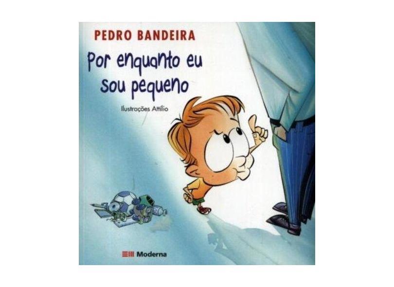Por Enquanto Eu Sou Pequeno - Bandeira, Pedro - 9788516045463
