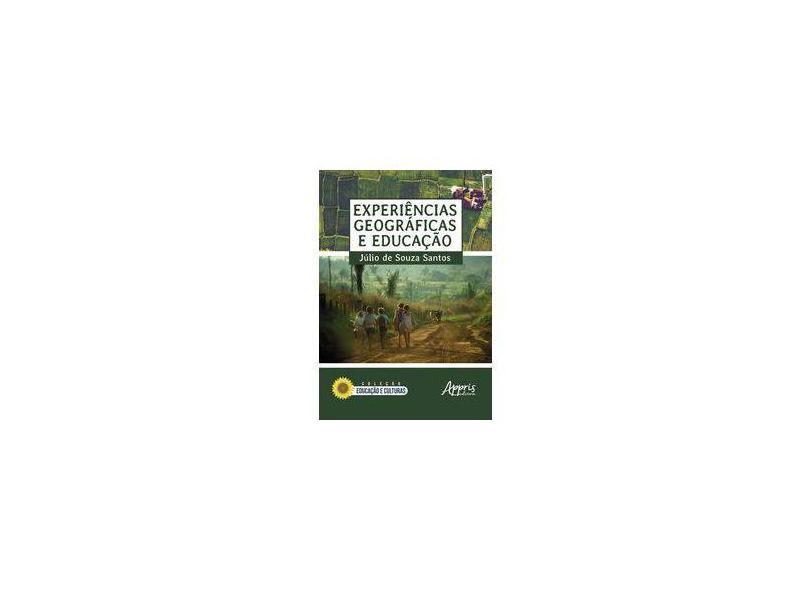 Experiências Geográficas e Educação - Júlio De Souza Santos - 9788547313302