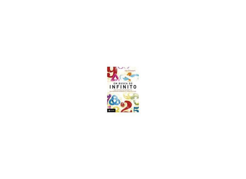 Em Busca do Infinito - Uma História da Matemática Dos Primeiros Números À Teoria do Caos - Stewart, Ian - 9788537811818